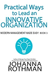 Practical Ways to Lead an Innovative Organization: Modern Management Made Easy, Book 3 Kindle Edition