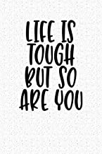 Life Is Tough But So Are You: A 6x9 Inch Matte Softcover Notebook Journal With 120 Blank Lined Pages And A Motivational Cover Slogan