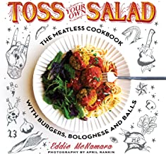 Toss Your Own Salad: The Meatless Cookbook with Burgers, Bolognese, and Balls
