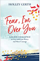 Fear, I'm Over You (Ebook Shorts): A 21-Day Challenge to Live with Less Worry and More Courage Kindle Edition