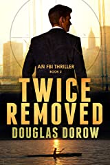 Twice Removed: An FBI Thriller (Book 2) Kindle Edition