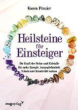 Heilsteine für Einsteiger: Die Kraft der Steine und Kristalle für mehr Energie, Ausgeglichenheit, Schutz und Kreativität n...