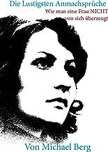 Die Lustigsten Anmachsprüche: Wie man eine Frau NICHT von sich überzeugt (German Edition)