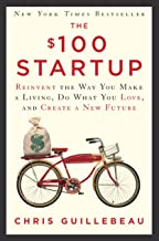 The $100 Startup: Reinvent the Way You Make a Living, Do What You Love, and Create a New Future Book PDF