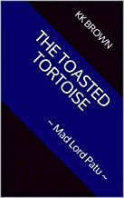 The Toasted Tortoise: ~ Mad Lord Patu ~ (Autobiographical Inexactitudes Book 1) (English Edition)