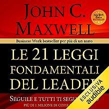 Le 21 leggi fondamentali del leader: Seguile e tutti ti seguiranno