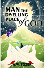 Man: The Dwelling Place of God Kindle Edition