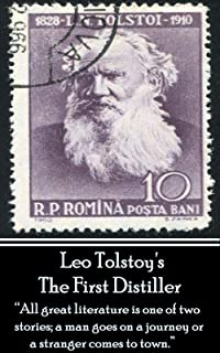 "Leo Tolstoy - The First Distiller, A Comedy: ""All great literature is one of two stories; a man goes on a journey or a stranger comes to town."" (English Edition)"