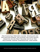 The Essential Writer's Guide: Spotlight on Nicholson Baker, Including His Education, Analysis of His Best Sellers Such as ...