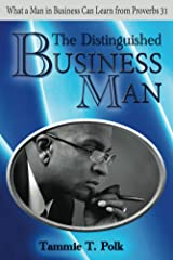 The Distinguished Business Man: What a Man in Business Can Learn from Proverbs 31 Kindle Edition
