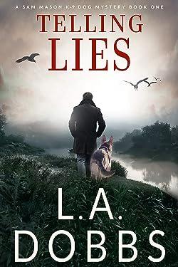 Telling Lies (A Sam Mason K-9 Dog Mystery Book 1)