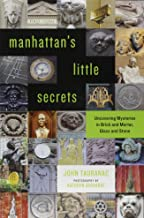 Manhattan's Little Secrets: Uncovering Mysteries in Brick and Mortar, Glass and Stone
