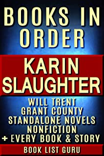 Karin Slaughter Books in Order: Will Trent series, Grant County series, all short stories, standalone novels, and nonfiction, plus a Karin Slaughter biography. (Series Order Book 11)