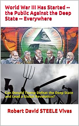 World War III Has Started -- the Public Against the Deep State  -- Everywhere: Can Donald Trump Defeat the Deep State and Lead a Global Revolution? (Trump Revolution Book 8)