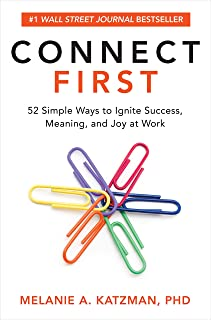 Connect First: 52 Simple Ways to Ignite Success, Meaning, and Joy at Work