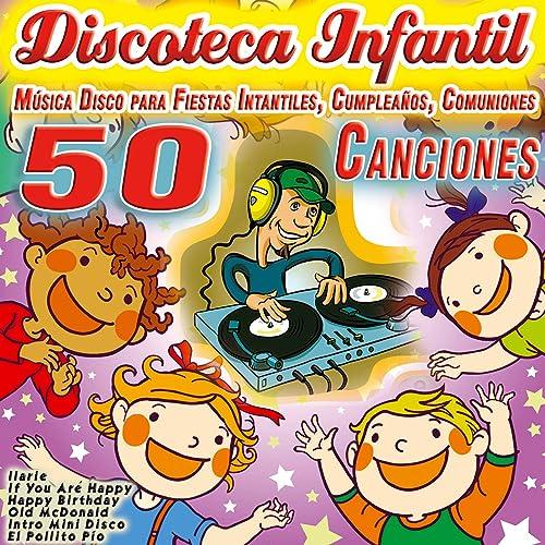 Discoteca Infantil. Música Disco para Fiestas Intantiles, Cumpleaños, Comuniones. (50 Canciones)