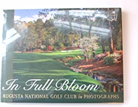 In Full Bloom: Augusta National Golf Club in Photographs