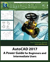 AutoCAD 2017: A Power Guide for Beginners and Intermediate Users