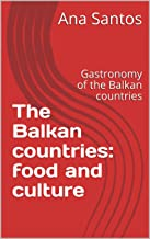 The Balkan countries: food and culture: Gastronomy of the Balkan countries (European gastronomy) (English Edition)