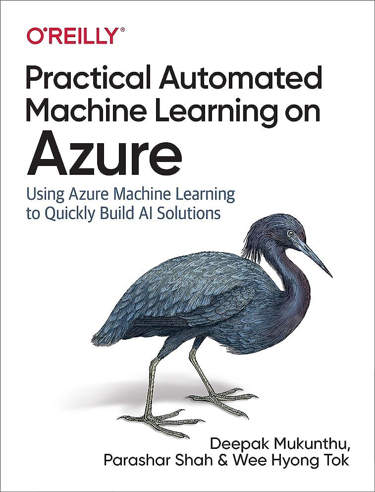 前部掃く花火Practical Automated Machine Learning on Azure: Using Azure Machine Learning to Quickly Build AI Solutions (English Edition)