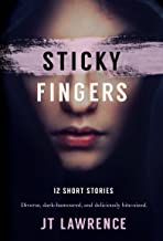 Sticky Fingers: 12 Deliciously Twisted Short Stories (Sticky Fingers Collection Book 1)