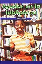 Ayudar en la biblioteca: Paso a paso (Helping at the Library: Step by Step): Paso a Paso/ Step by Step (Computación Científica En El Mundo Real/ Computer Science for the Real World) (Spanish Edition)