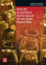Esta vez es distinto. Ocho siglos de necedad financiera (Seccion de Obras de Economia (Fondo de Cultura Economica)) (Spanish Edition)