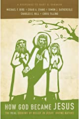 How God Became Jesus: The Real Origins of Belief in Jesus' Divine Nature---A Response to Bart Ehrman Kindle Edition
