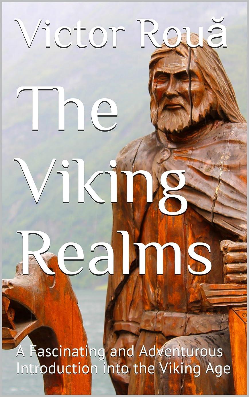 解放タックル矛盾The Viking Realms: A Fascinating and Adventurous Introduction into the Viking Age (English Edition)