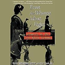 Even the Women Must Fight: Memories of War from North Vietnam