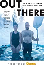 Out There: The Wildest Stories from Outside Magazine