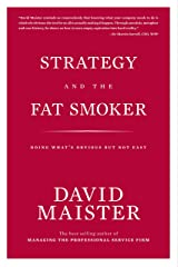 Strategy and the Fat Smoker; Doing What's Obvious But Not Easy Kindle Edition