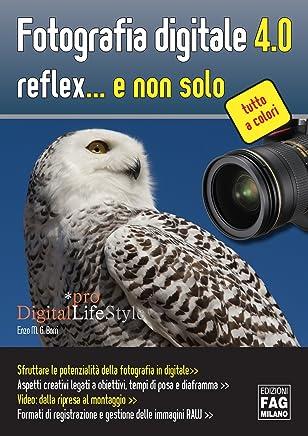 Fotografia digitale 4.0 reflex... e non solo (Digital Lifestyle Pro)