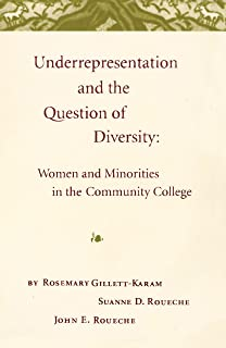 Underrepresentation and the Question of Diversity: Women and Minorities in the Community College