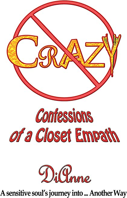 Not Crazy: Confessions of a Closet Empath: A sensitive soul's journey into ... Another Way (English Edition)