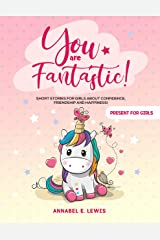 YOU ARE FANTASTIC! : Short Stories for Girls about Confidence, Friendship and Happiness! (Present for Girls) (English Edition) Format Kindle