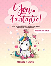 YOU ARE FANTASTIC! : Short Stories for Girls about Confidence, Friendship and Happiness! (Present for Girls) (English Edit...