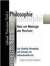 Philosophie: Pfade und Mündungen zum Menschsein (Philosophie - Pfade und Mündungen zum Menschsein B) 2) (German Edition)