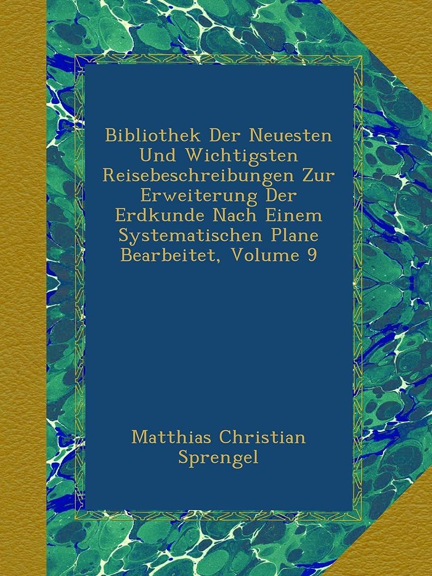 敬しかしええBibliothek Der Neuesten Und Wichtigsten Reisebeschreibungen Zur Erweiterung Der Erdkunde Nach Einem Systematischen Plane Bearbeitet, Volume 9