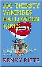 100 THIRSTY VAMPIRES HALLOWEEN JOKES: CHILDREN'S HALLOWEEN JOKES KIDS JOKE BOOK FUNNY JOKES SILLY JOKES AND RIDDLES FOR BOYS AND GIRLS AGES 5,6,7,8,9,10-14 (English Edition)