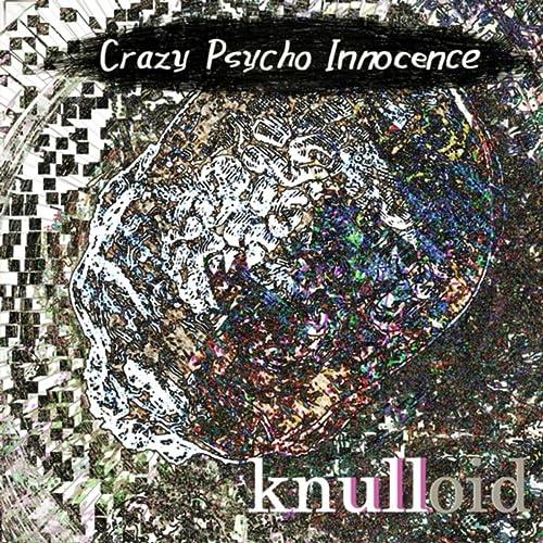 Crazy Psycho Innocence [Explicit]