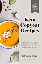 Keto Copycat Recipes: A cookbook of delicious dishes from around the world you can easily make in your kitchen.