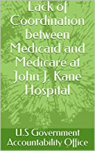Lack of Coordination between Medicaid and Medicare at John J. Kane Hospital