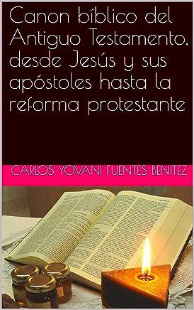 Canon bíblico del Antiguo Testamento, desde Jesús y sus apóstoles hasta la reforma protestante
