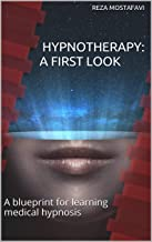 Hypnotherapy: A First Look: A blueprint for learning medical hypnosis