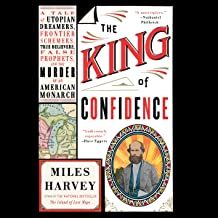 The King of Confidence: A Tale of Utopian Dreamers, Frontier Schemers, True Believers, False Prophets, and the Murder of a...