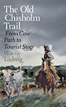 The Old Chisholm Trail: From Cow Path to Tourist Stop (Nancy and Ted Paup Ranching Heritage Series)