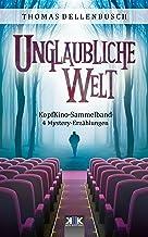 Unglaubliche Welt: 4 Mystery-Erzählungen (KopfKino in Spielfilmlänge Sammelband 1) (German Edition)