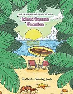 Color By Numbers Coloring Book for Adults: Island Dreams Vacation: Tropical Adult Color By Numbers Book with Relaxing Beac...