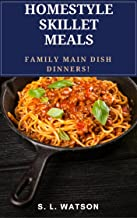 Homestyle Skillet Meals: Family Main Dish Dinners! (Southern Cooking Recipes Book 64)